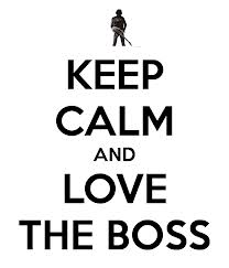 Keep calm and love the boss