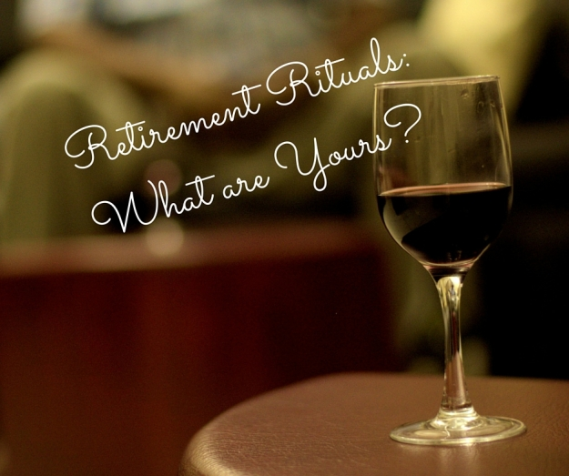 Retirement Rituals-What are Yours-